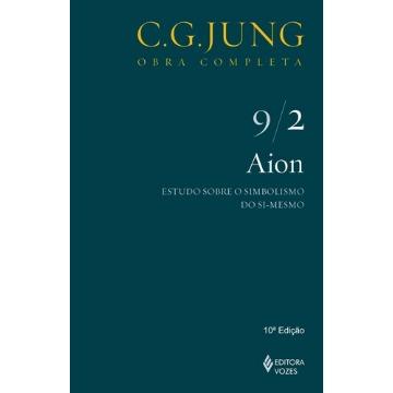 Aion - Estudo Sobre o Simbolismo do Si-mesmo - Vol. 9/2 - Col. Obra Completa - 8ª Ed. - 2011