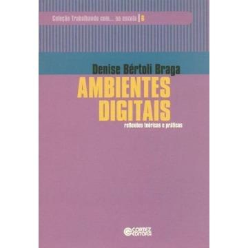 Ambientes Digitais - Reflexões Teóricas E Práticas