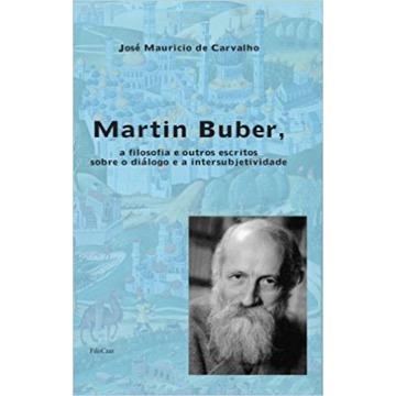 Martin Buber, a filosofia e outros escritos sobre o diálogo e a intersubjetividade