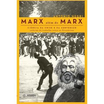 MARX ALEM DE MARX: CIENCIA DA CRISE E DA SUBVERSAO
