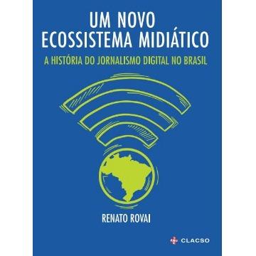 UM NOVO ECOSSISTEMA MIDIÁTICO - A HISTÓRIA DO JORNALISMO DIGITAL NO BRASIL