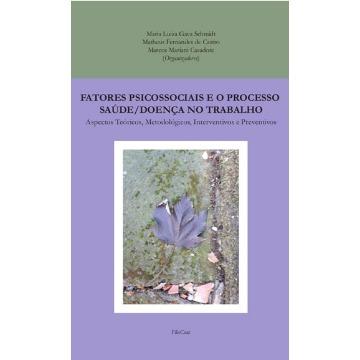 Fatores psicossociais e o processo saúde/doença no trabalho: aspectos teóricos, metodológicos, interventivos e preventivos