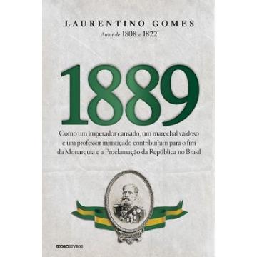 1889 – Como Um Imperador Cansado, Um Marechal Vaidoso e Um Professor Injustiçado...