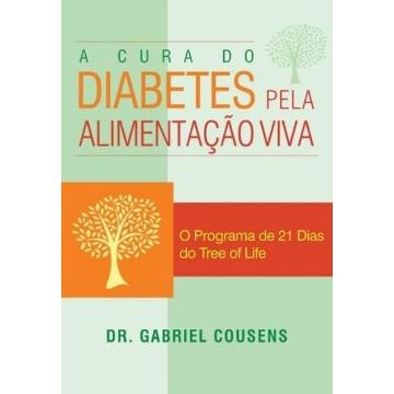 A Cura do Diabetes Pela Alimentação Viva - o Programa de 21 Dias do Tree Of Life