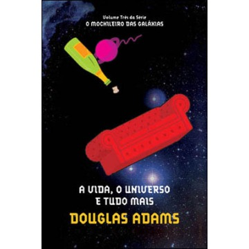 A Vida, o Universo e Tudo Mais - o Série Mochileiro Das Galáxias - Vol. 3