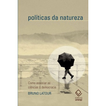 Políticas Da Natureza- Como Associar As Ciências À Democracia
