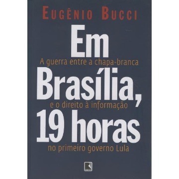 Em Brasília , 19 Horas - A Guerra Entre a Chapa-branca no Primeiro Governo Lula [...]