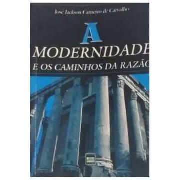 A Modernidade e os Caminhos da Razão