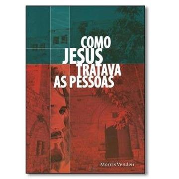 Como Jesus tratava as Pessoas