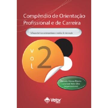 COMPÊNDIO DE ORIENTAÇÃO PROFISSIONAL E DE CARREIRA VOL.2 - ENFOQUES TEÓRICOS CONTEMPORÂNEOS E MODELOS DE INTERVENÇÃO