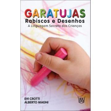 Garatujas - Rabiscos e Desenhos - a Linguagem Secreta Das Crianças