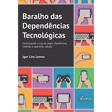 BARALHO DAS DEPENDÊNCIAS TECNOLÓGICAS: CONTROLANDO O USO DE JOGOS ELETRÔNICOS, INTERNET E APARELHO CELULAR