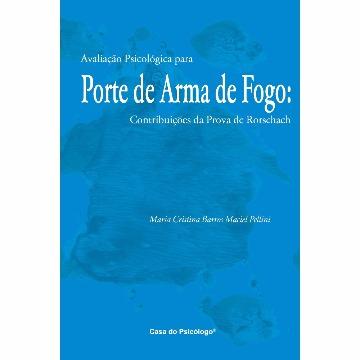 AVALIAÇÃO PSICOLÓGICA PARA PORTE DE ARMA DE FOGO: CONTRIBUIÇÕES DA PROVA DE RORSCHACH