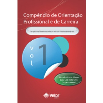 COMPENDIO DE ORIENTAÇÃO PROFISSIONAL E DE CARREIRA VOL.1 - ENFOQUES TEÓRICOS CONTEMPORÂNEOS E MODELOS DE INTERVENÇÃO