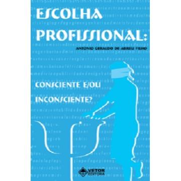 ESCOLHA PROFISSIONAL: CONSCIENTE E/OU INCONSCIENTE?
