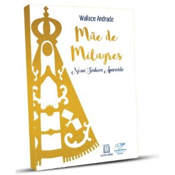 MÃE DE MILAGRES - NOSSA SENHORA APARECIDA - Wallace Andrade - Editora Canção Nova