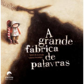 A GRANDE FÁBRICA DE PALAVRAS - Agnès Lestrade e Valeria Docampo - Editora Aletria