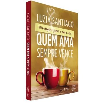 QUEM AMA SEMPRE VENCE - Luiza Santiago - Editora Canção Nova