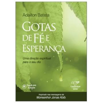 GOTAS DE FÉ E ESPERANÇA - UMA DIREÇÃO ESPIRITUAL PARA O SEU DIA - Adailton Batista - Editora Canção Nova