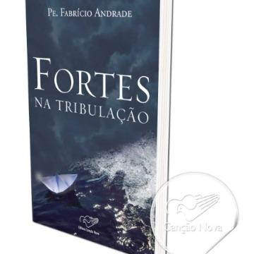 FORTES NA TRIBULAÇÃO - Pe. Fabrício Andrade - Editora Canção Nova