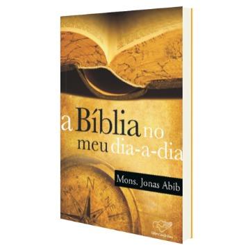 A BÍBLIA NO MEU DIA-A-DIA - Mons, Jonas Abib - Editora Canção Nova