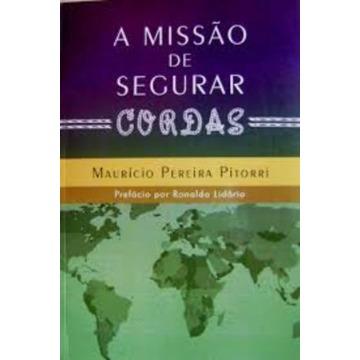 A Missão De Segurar Cordas - Maurício Pereira Pitorri
