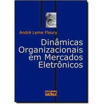 Dinâmicas Organizacionais em Mercados Eletrônicos - André Leme Frleury