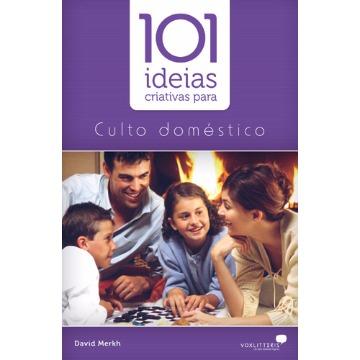 101 IDEIAS CRIATIVAS P CULTO DOMESTICO