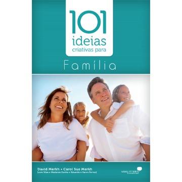 101 IDEIAS CRIATIVAS P FAMÍLIA