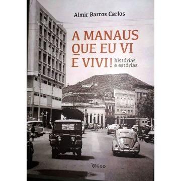 A Manaus que eu vi e vivi!