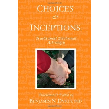 Choices and Inceptions - Traditional Electional Astrology