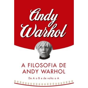 A FILOSOFIA DE ANDY WARHOL - ANDY WARHOL