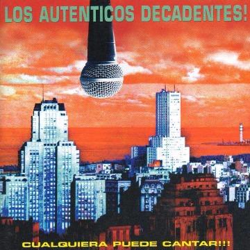 LOS AUTENTICOS DECADENTES - CUALQUIERA PUEDE CANTAR