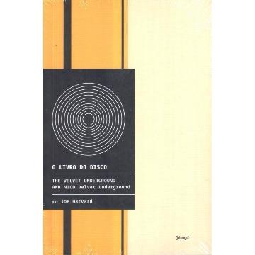 O LIVRO DO DISCO - THE VELVET UNDERGROUND AND NICO VELVET UNDERGROUND - JOE HARVARD