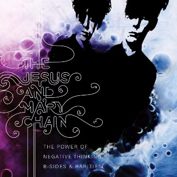 JESUS AND MARY CHAIN - THE POWER  NEGATIVE THINKIN