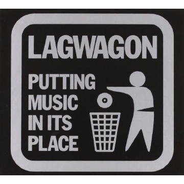 LAGWAGON - PUTTING MUSIC IN ITS PLACE