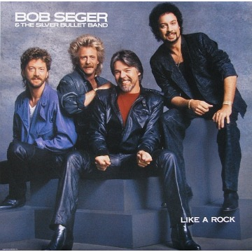 Bob Seger & The Silver Bullet Band* ‎– Like A Rock