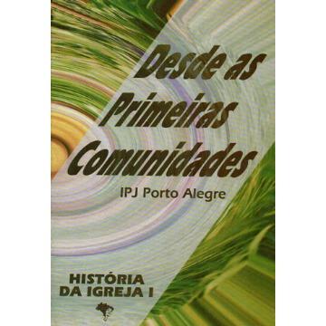História da Igreja I - Desde as Primeiras Comunidades