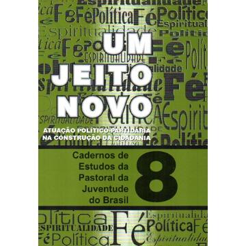 8 - Um Jeito Novo - Para Militância Política Partidária