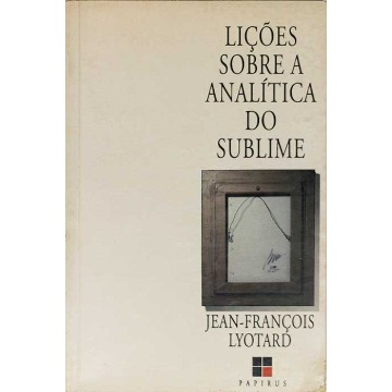 LIÇÕES SOBRE A ANALÍTICA DO SUBLIME - Jean-François Lyotard