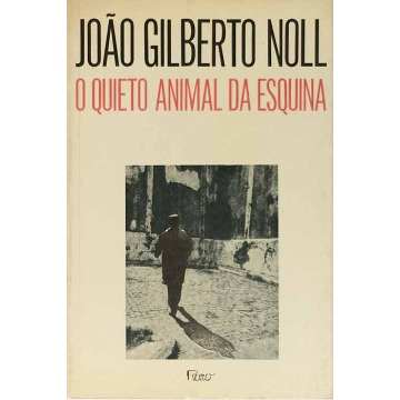 O QUIETO ANIMAL DA ESQUINA - João Gilberto Noll