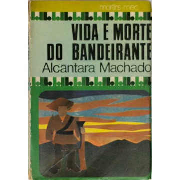 VIDA E MORTE DO BANDEIRANTE - Alcântara Machado