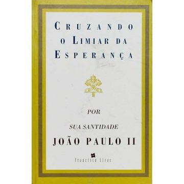 CRUZANDO O LIMIAR DA ESPERANÇA: DEPOIMENTOS DE JOÃO PAULO II A VITTORIO MESSORI - Vittorio Messori