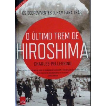 O ÚLTIMO TREM DE HIROSHIMA - Charles Pellegrino