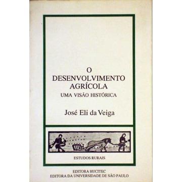 O DESENVOLVIMENTO AGRÍCOLA – UMA VISÃO HISTÓRICA - José Eli da Veiga