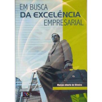 EM BUSCA DA EXCELÊNCIA EMPRESARIAL: SEJA VOCÊ UM EMPREENDEDOR DOS CONCEITOS DA QUALIDADE EM SUA EMPRESA - Marcos Alberto de Oliveira