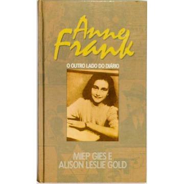 ANNE FRANK: O OUTRO LADO DO DIÁRIO - Miep Gies e Alison Leslie Gold