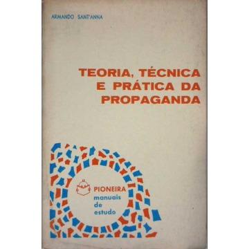 TEORIA TÉCNICA E PRÁTICA DA PROPAGANDA - Armando Sant´Anna