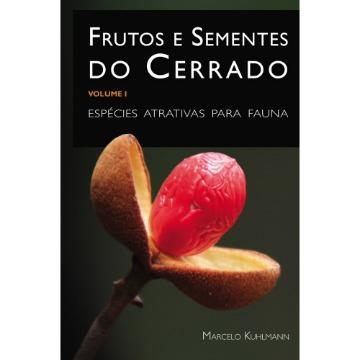 Frutos e Sementes do Cerrado: espécies atrativas para fauna Vol. 1