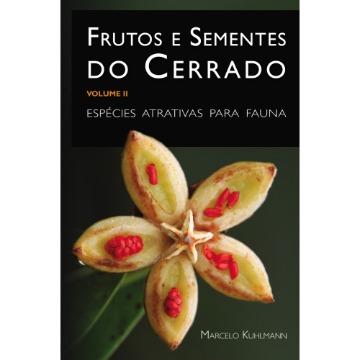 Frutos e Sementes do Cerrado: espécies atrativas para fauna Vol. 2